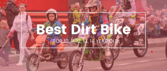 Best Dirt Bike for 10, 11, 12, 13, 14 year old